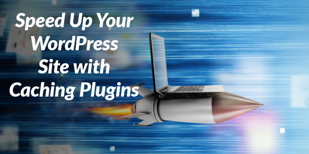 3 WordPress Caching Plugins for 2019 to Boost Your PageSpeed Scores & Speed Up WordPress